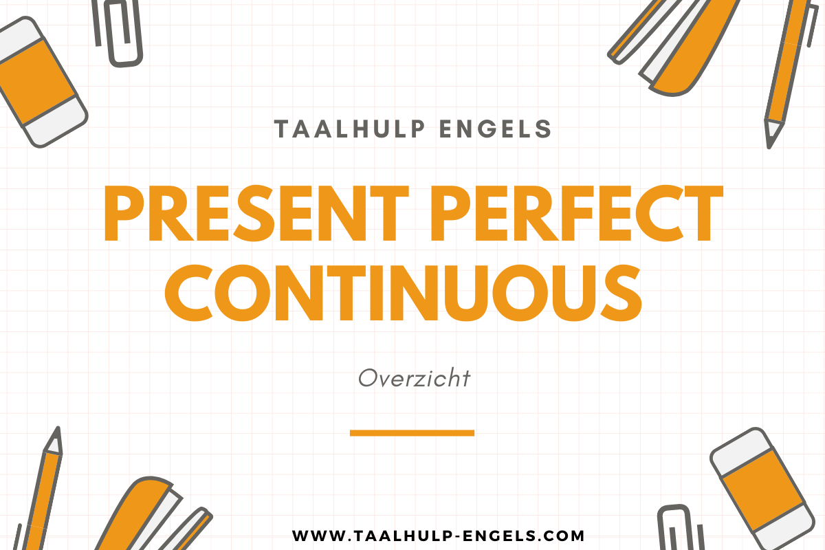 Present perfect continuous Taalhulp Engels