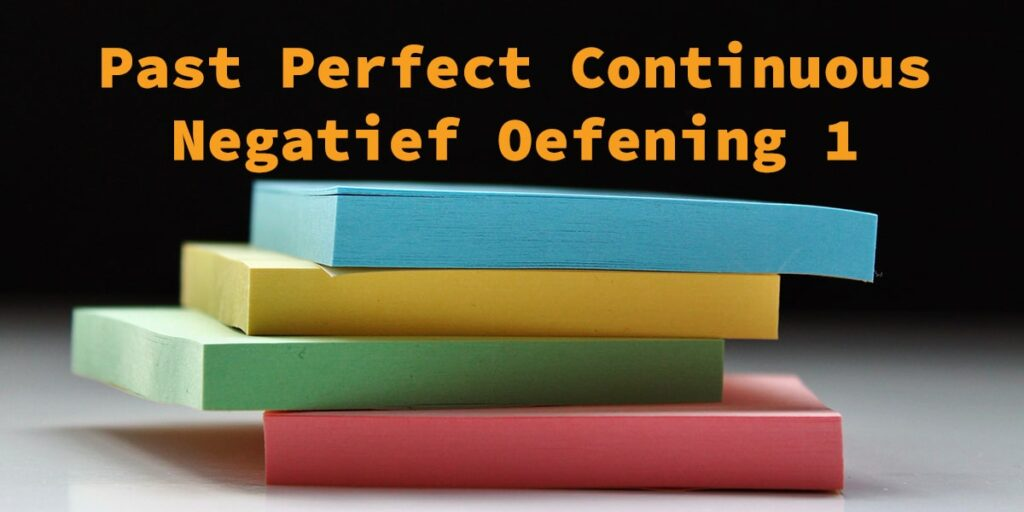 Past Perfect Continuous Negatief Oefening 1 Taalhulp Engels