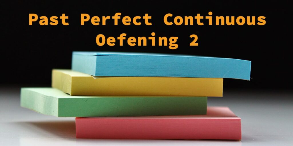 Past Perfect Continuous Oefening 2 Taalhulp Engels
