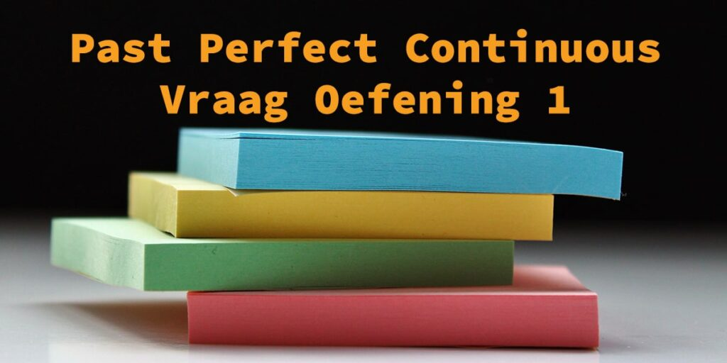 Past Perfect Continuous Vraag Oefening 1 Taalhulp Engels