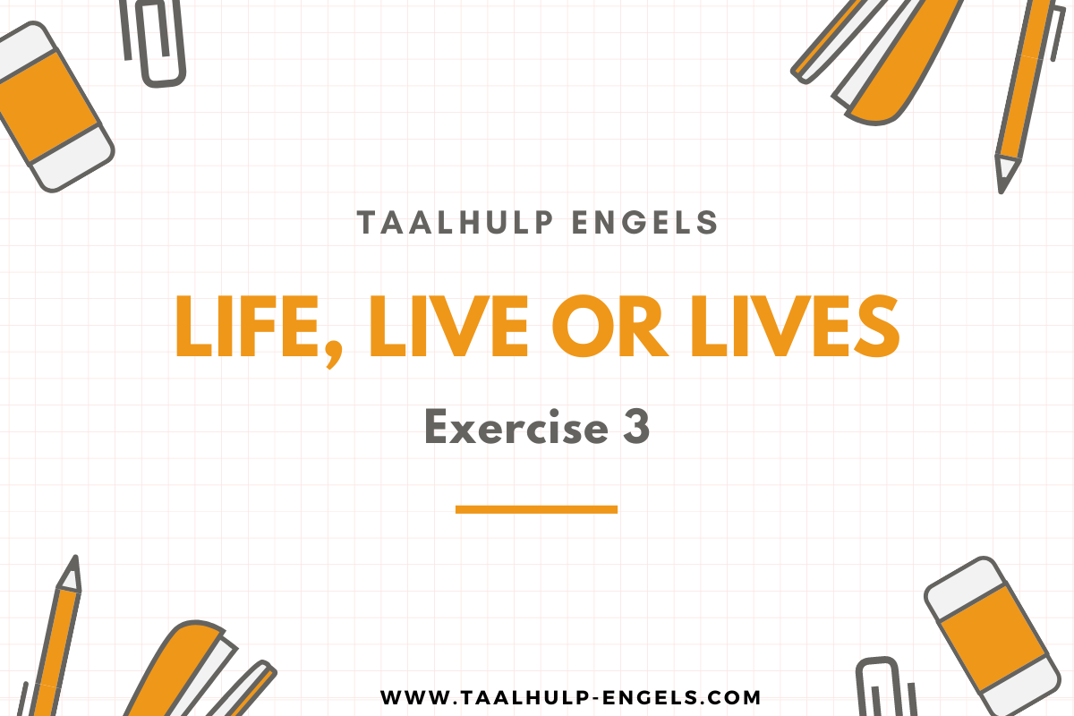 Life Live or Lives exercise 3 Taalhulp Engels